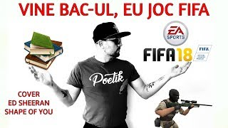 VINE BAC-UL EU JOC FIFA ( Cover - Ed Sheeran - Shape Of You )