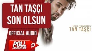 TAN TAŞÇI - SON OLSUN  ( OFFICIAL AUDIO )