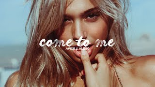 Come to Me - Avicii & Alesso X Jay Alvarrez (Music Video)