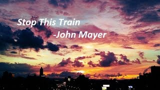 Stop This Train By John Mayer || Lyrics