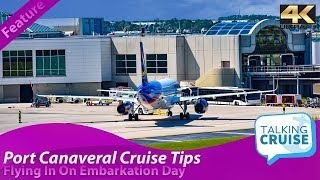 Port Canaveral Cruise Tips - Flying In On Cruise Embarkation Day