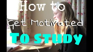 How to Get Motivated to Study    Revising Effectively