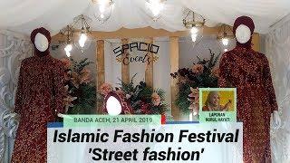 Islamic Fashion Festival 2019 Hadirkan Street Fashion Di Banda Aceh