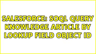 Salesforce: SOQL Query Knowledge Article by Lookup Field Object ID