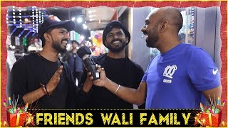 Khattarnaak | Friends Wali Family