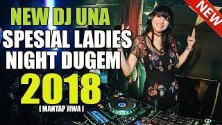 NEW DJ UNA Remix Terbaru 2018 Cocok Buat Ladies Night Mantap Bassnya Slow Enak Sedunia   DJ Melody
