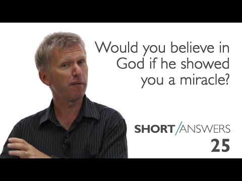 Would you believe in God if he showed you a miracle?  |  Andy Bannister