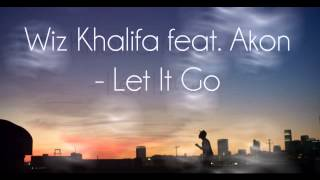 Wiz Khalifa feat. Akon - Let It Go [2013] + [Lyrics]