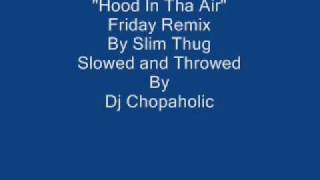 Slim Thug Hood In Tha Air Slowed and Throwed - Dj Chopaholic