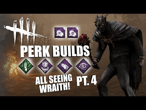 ALL SEEING WRAITH! PT. 4 | Dead By Daylight THE WRAITH PERK BUILDS