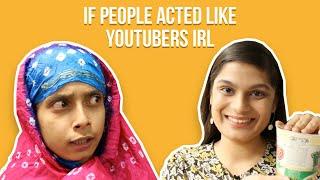 If People Acted Like YouTubers IRL