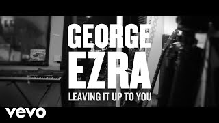 George Ezra   Leaving It Up To You