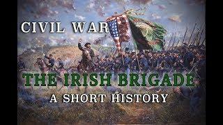 "Civil War - Union Army ""Irish Brigade"" - A Short History"