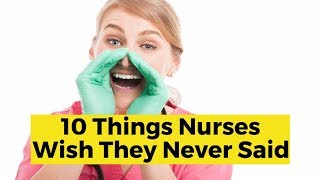 View the video What Nurses Wish They Never Said