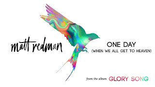 Matt Redman - One Day (When We All Get To Heaven) (Audio)