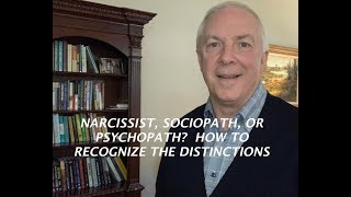 NARCISSIST, SOCIOPATH, OR PSYCHOPATH?: HOW TO RECOGNIZE THE DISTINCTIONS