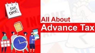 What is Advance Tax?   Do I need to File Advance Tax?   ADVANCE TAX