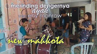 MERINDING DENGERNYA -ayah Voc Eny Monrow -new Mahkota Latihan
