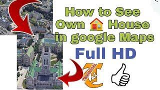 How to see Own House in Google maps full HD ( Maps pe Apne ghar ko kayse dekhte hain )
