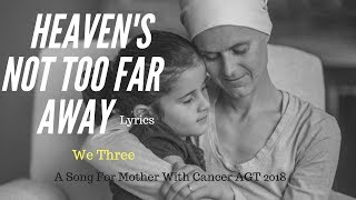 WE THREE - Heaven's Not Too Far Away( Lyrics)