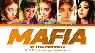 ITZY - MAFIA In the morning Lyrics (있지 마.피.아. In the morning 가사) (Color Coded Lyrics)