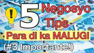 5 Negosyo Tips Para Di Ka MALUGI KAILANMAN kahit BAGUHAN ka lang (#3 kailangan mong malaman)