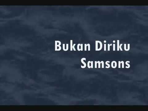 SAMSONS-BUKAN DIRIKU ( Naluri Lelaki 2005-2015 )