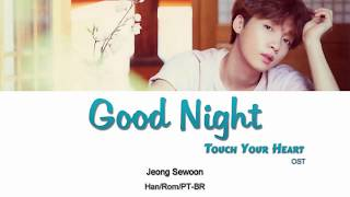 JEONG SEWOON (정세운) - Good Night [Touch Your Heart (진심이 닿다) OST Parte 5] (Letra Han/Rom/PT-BR)