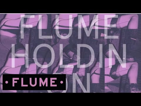 Holdin On (Song) by Flume