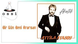 Attila Atasoy / Bir Gün Beni Ararsan (Akustik)