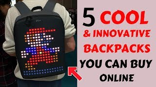 5 COOL AND INNOVATIVE BACKPACKS YOU CAN BUY ONLINE 2018
