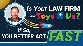 """Is Your Law Firm Like Toys """"R"""" Us? If So, You Better Act Fast...."""