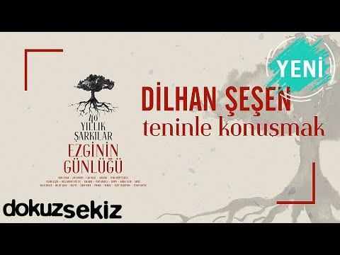 Dilhan Şeşen - Teninle Konuşmak (Ezginin Günlüğü 40 Yıllık Şarkılar) (Official Audio) Sözleri