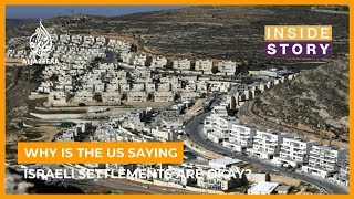 Why is the US saying illegal Israeli settlements are okay? I Inside Story