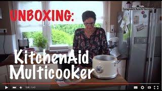 Langsam kocht besser: Unboxing Kitchen Aid Multicooker