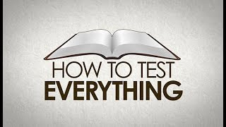 """How To """"Test Everything"""""""