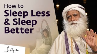 How To Reduce Sleep Quota And Increase Sleep Quality? - Sadhguru