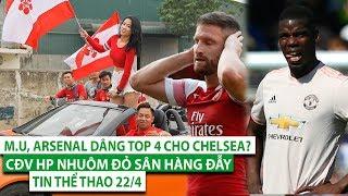 TIN THỂ THAO 22/4| M.U, Arsenal dâng top 4 cho Chelsea? Juve bán trụ cột, CĐV HP lại đốt pháo sáng!