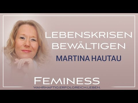 Lebenskrisen überwinden. Das beste Leben leben - Martina Hautau
