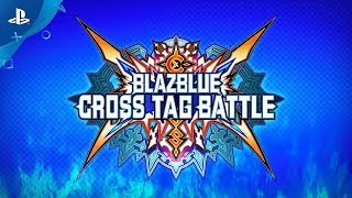 BlazBlue Cross Tag Battle - PSX 2017 Trailer | PS4