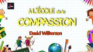 L'ECOLE DE LA COMPASSION - David Wilkerson