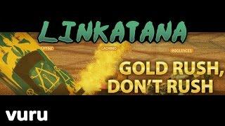 Linkatana   Gold Rush, Don't Rush