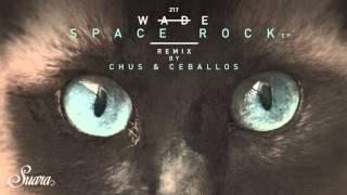 Wade - Space Rock (Original Mix) [Suara]