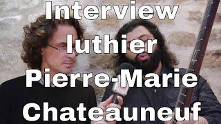 Interview du luthier Pierre-Marie Châteauneuf et lancement de sa Chronique Lutherie