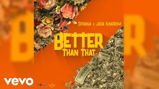 Govana, Jada Kingdom   Better Than That (Official Audio)