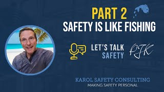 Safety is Like Fishing Part II