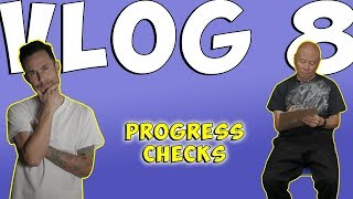 VLOG #8... PROGRESS CHECKS