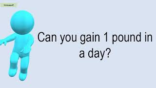 Can You Gain 1 Pound In A Day?