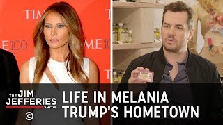 Life in Melania Trump's Hometown - The Jim Jefferies Show - Uncensored