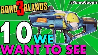 10 Best Guns and Weapons I Want to See in Borderlands 3 (Borderlands 1, 2 & Pre-Sequel!) #PumaCounts